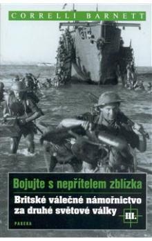 Correlli Barnett: Britské válečné námořnictvo za druhé světové války III. cena od 272 Kč
