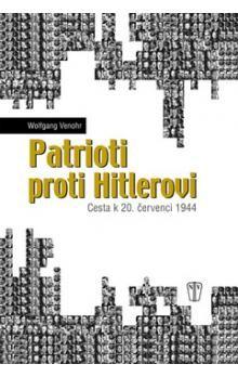 Wolfgang Venohr: Patrioti proti Hitlerovi cena od 169 Kč