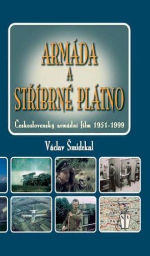 Václav Šmidrkal: Armáda a stříbrné plátno - Československý armádní film 1951-1999 cena od 165 Kč
