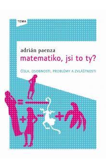 Adrián Paenza: Matematiko, jsi to ty? - Čísla, osobnosti, problémy a zvláštnosti cena od 128 Kč