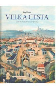 Josef Hons: Velká cesta - čtení o dráze olomoucko-pražské cena od 479 Kč