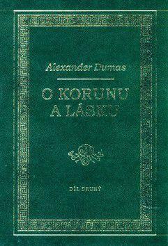 Alexandre Dumas: O korunu a lásku cena od 242 Kč