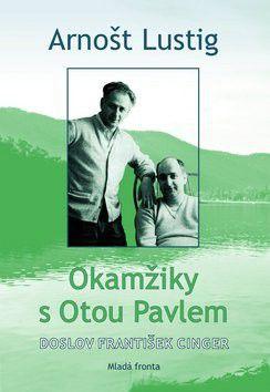 Arnošt Lustig: Okamžiky s Otou Pavlem cena od 294 Kč