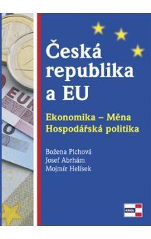 Josef Abrhám, Mojmír Helísek, Božena Plchová: Česká republika a EU - Ekonomika - Měna - Hospodářská politika cena od 175 Kč