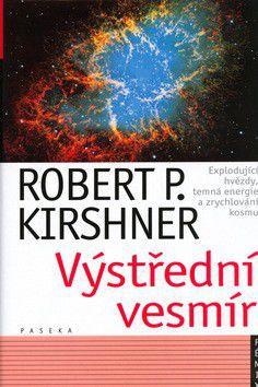 Robert P. Kirshner: Výstřední vesmír cena od 209 Kč