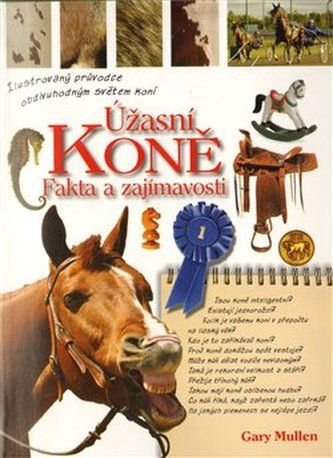 Gary Mullen: Úžasní koně - Fakta a zajímavosti cena od 111 Kč