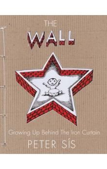 Petr Sís: The Wall - Growing up Behind the Iron Curtain cena od 252 Kč