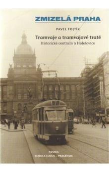 Pavel Fojtík: Tramvaje a tramvajové tratě cena od 237 Kč