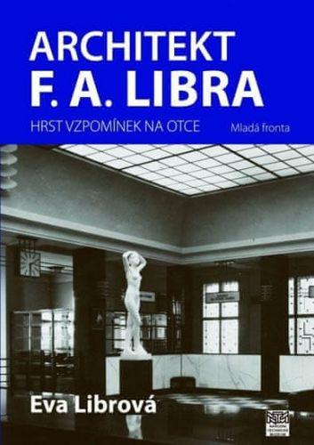 Eva Librová: Architekt F. A. Libra - Hrst vzpomínek na otce cena od 223 Kč
