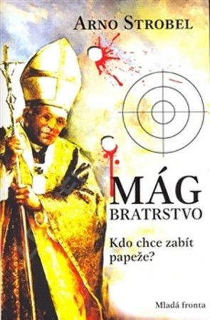 Arno Strobel: Mág. Bratrstvo - Kdo chce zabít papeže? cena od 192 Kč