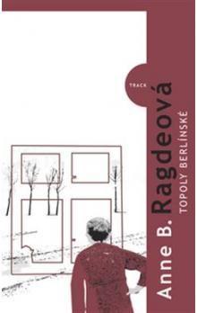 Anne Ragde: Topoly berlínské cena od 180 Kč