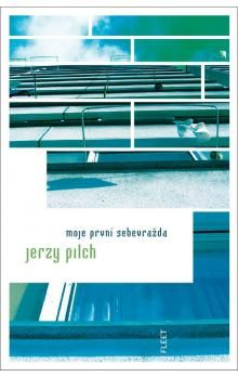 Jerzy Pilch: Moje první sebevražda cena od 148 Kč