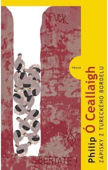 Philip Ó Ceallaigh: Zápisky z tureckého bordelu cena od 135 Kč