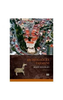 Jiří Waldhauser: Archeologická tajemství Mladé Boleslavi cena od 211 Kč