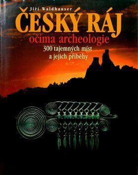 Jiří Waldhauser: Český ráj očima archeologie cena od 389 Kč