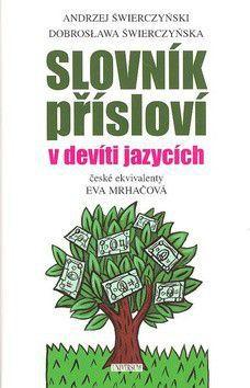 Dobrosława Świerczyńska, Andrzej Świerczyński: Slovník přísloví v devíti jazycích cena od 227 Kč