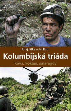 Juraj Liška, Jiří Roth: Kolumbijská triáda - Káva, kokain, smaragdy cena od 99 Kč