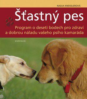 Nadja Kneissler: Šťastný pes - Program o deseti bodech pro zdraví a dobrou náladu vašeho psího kamaráda cena od 114 Kč