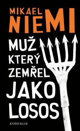 Mikael Niemi: Muž, který zemřel jako losos cena od 39 Kč