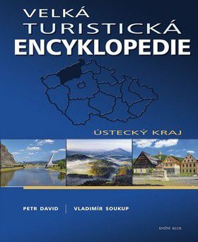 Vladimír Soukup, Petr David: Velká turistická encyklopedie - Ústecký kraj cena od 199 Kč