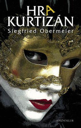 Siegfried Obermeier: Hra kurtizán cena od 279 Kč