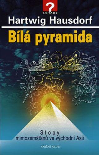 Hartwig Hausdorf: Bílá pyramida - Stopy mimozemšťanů ve východní Asii cena od 191 Kč