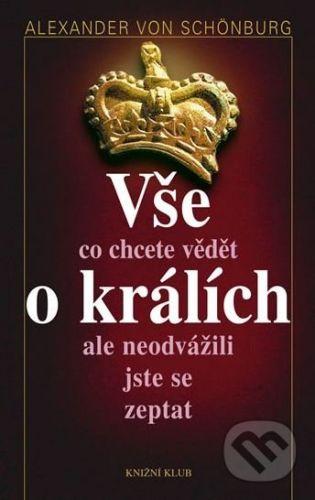 Alexander von Schönburg: Vše, co chcete vědět o králích, ale neodvážili jste se zeptat cena od 183 Kč