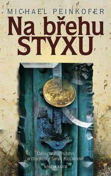 Michael Peinkofer: Na břehu Styxu - Další dobrodružství archeoložky Sarah Kincaidové cena od 223 Kč