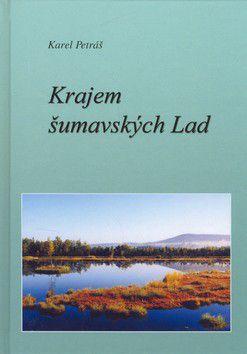 Karel Petráš: Krajem šumavských Lad cena od 170 Kč