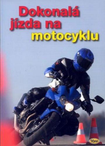 Kolektiv autorů: Dokonalá jízda na motocyklu cena od 214 Kč