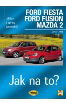 R.M. Jex: Ford Fiesta/Ford Fusion/Mazda 2 - 2002-2008 - Jak na to? 108. cena od 510 Kč
