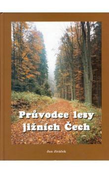 Jan Jiráček: Průvodce lesy jižních Čech cena od 74 Kč