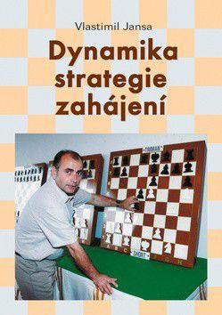 Vlastimil Jansa: Dynamika strategie zahájení cena od 293 Kč