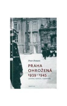 Peter Demetz: Praha ohrožená 1939-1945 cena od 302 Kč
