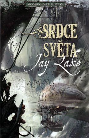 Jay Lake: Srdce světa - Moderní díla fantasy cena od 173 Kč