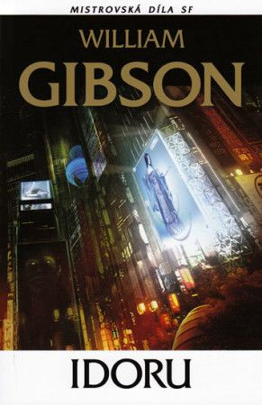 William Gibson: Idoru - Mistrovská díla SF cena od 177 Kč