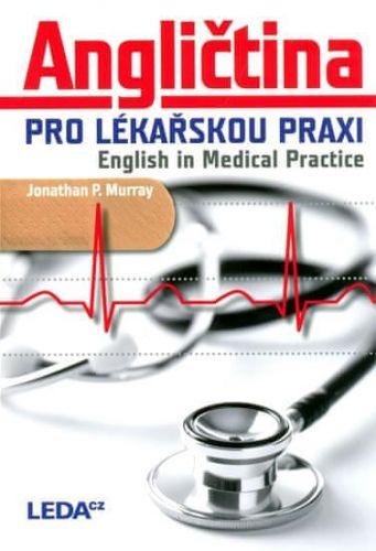 Jonathan P. Murray: Angličtina pro lékařskou praxi - English in Medical Practice cena od 323 Kč