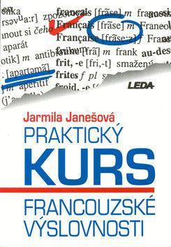 Jarmila Janešová: Praktický kurs francouzské výslovnosti cena od 174 Kč