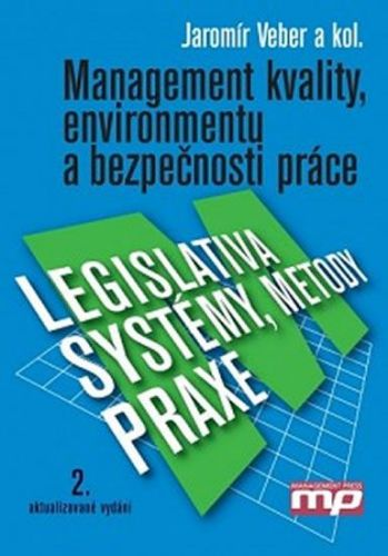 Jaromír Veber: Management kvality, environmentu a bezpečnosti práce - Legislativa, metody, systémy, praxe cena od 380 Kč