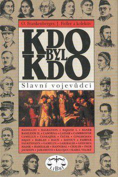 Otakar Frankenberger, Jiří Fidler, Kolektiv: Kdo byl kdo Slavní vojevůdci cena od 153 Kč