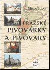 Milan Polák: Pražské pivovárky a pivovary cena od 271 Kč