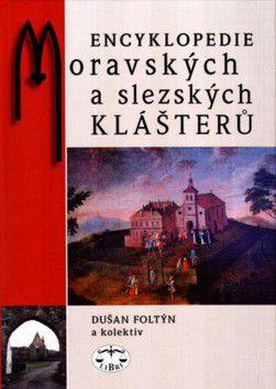 Dušan Foltýn, Kolektiv: Encyklopedie moravských a slezských klášterů cena od 478 Kč