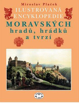 Miroslav Plaček: Ilustrovaná encyklopedie moravských hradů, hrádků a tvrzí cena od 0 Kč