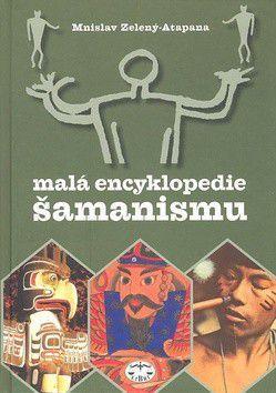 Mnislav Zelený – Atapana: Malá encyklopedie šamanismu cena od 313 Kč