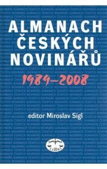 Miroslav Sígl: Almanach českých novinářů 1989-2008 cena od 249 Kč