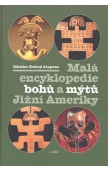 Mnislav Zelený: Malá encyklopedie bohů a mýtů Jižní Ameriky cena od 194 Kč