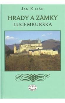 Jan Kilián: Hrady a zámky Lucemburska cena od 188 Kč