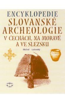 Michal Lutovský: Encyklopedie Slovanské archeologie v Čechách,na Moravě a ve Slezsku cena od 620 Kč