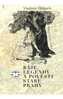 Vladimír Hulpach: Báje, legendy a pověsti staré Prahy cena od 271 Kč