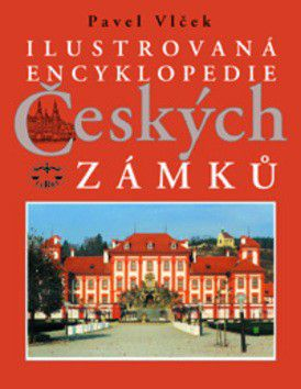 Pavel Vlček: Ilustrovaná encyklopedie českých zámků cena od 409 Kč